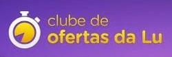 WWW.CLUBEDALU.COM.BR, CLUBE DA LU OFERTAS