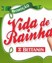 WWW.PROMOCAOVIDADERAINHA.COM.BR, PROMOÇÃO BETTANIN VIDA DE RAINHA